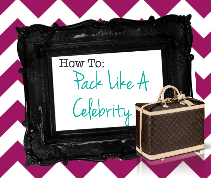 How to pack a suitcase like a celebrity
