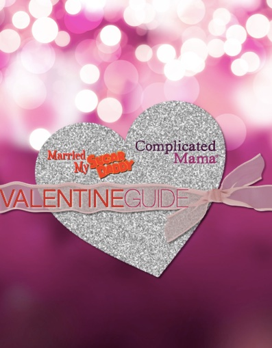 Ultimate Vday Guide w/ Complicated Mama and Married My Sugar Daddy